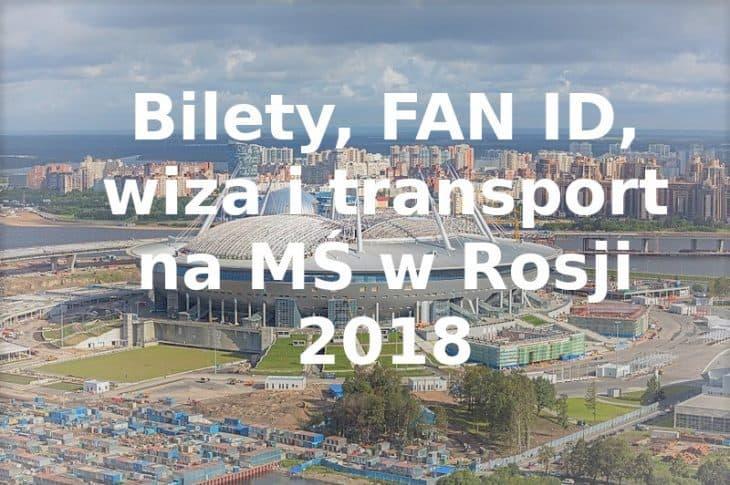Bilety, FAN ID, wiza i transport na MŚ w Rosji 2018
